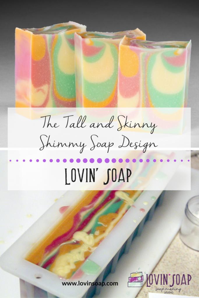 Tall Skinny Shimmy Soap Design